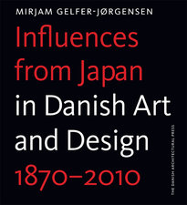 INFLUENCES FROM JAPAN - IN DANISH ART AND DESIGN 1870–2010